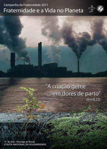 """Cartaz oficial da Campanha da Fraternidade 2011, cujo tema é: """"Fraternidade e a Vida no Planeta""""."""